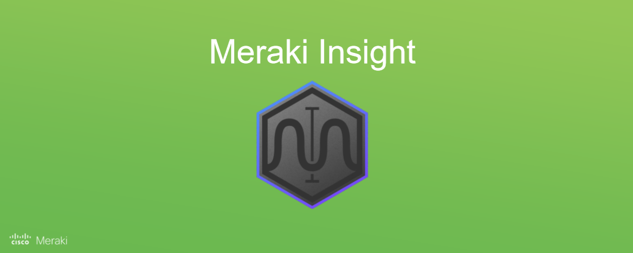 Introducing Meraki Insight